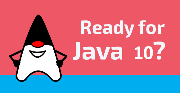 Встречаем Java 10 и разбираемся в главных нововведениях